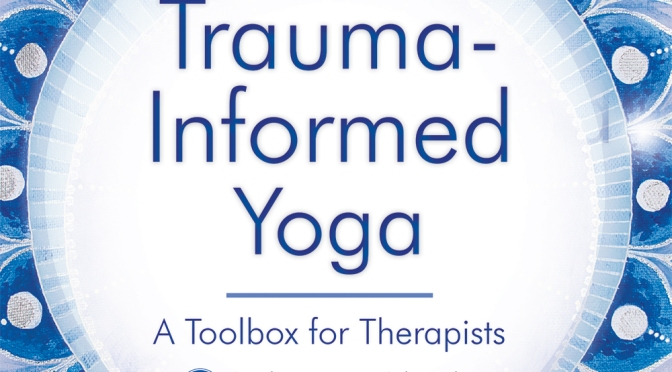 New Book! Trauma-Informed Yoga:  A Toolbox for Therapists